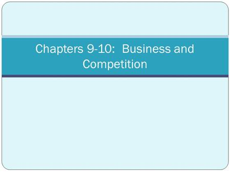 Chapters 9-10: Business and Competition. Starting a Business In group of four, List 10 businesses that have been in Mandan (or Bismarck) for a long time.