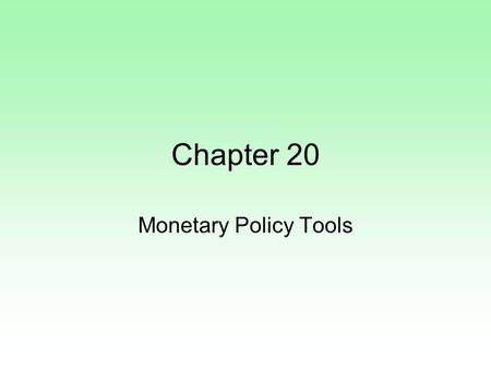 Chapter 20 Monetary Policy Tools. The central bank has 3 main tools (AKA operating instruments) to conduct monetary policy. 1.Asset Market Transactions.