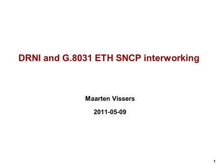 1 DRNI and G.8031 ETH SNCP interworking Maarten Vissers 2011-05-09.