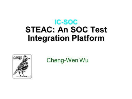 IC-SOC STEAC: An SOC Test Integration Platform Cheng-Wen Wu.