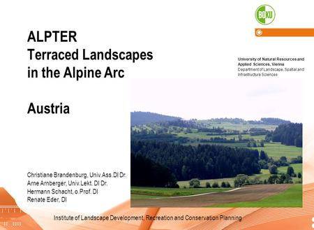 Institute of Landscape Development, Recreation and Conservation Planning ALPTER Terraced Landscapes in the Alpine Arc Austria Institute of Landscape Development,
