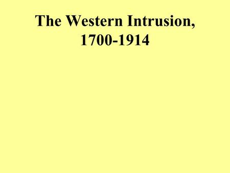 The Western Intrusion, 1700-1914. I.Introduction  The Rise of the West  Reform and Revival.