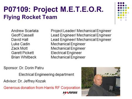 P07109: Project M.E.T.E.O.R. Flying Rocket Team Andrew ScarlataProject Leader/ Mechanical Engineer Geoff CassellLead Engineer/ Mechanical Engineer David.