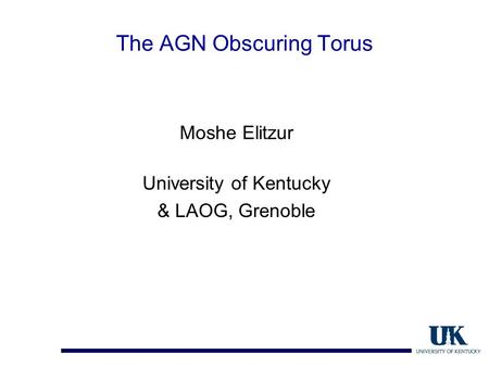 The AGN Obscuring Torus Moshe Elitzur University of Kentucky & LAOG, Grenoble.