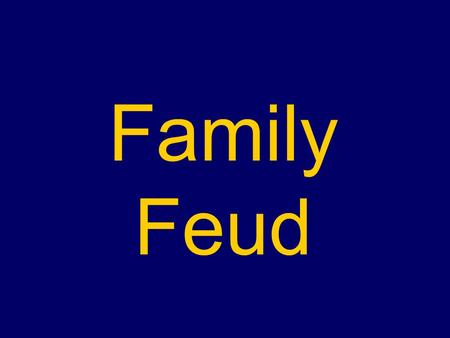 Family Feud. Family Feud Example  dkgS0wfJlBY&feature=fvst.