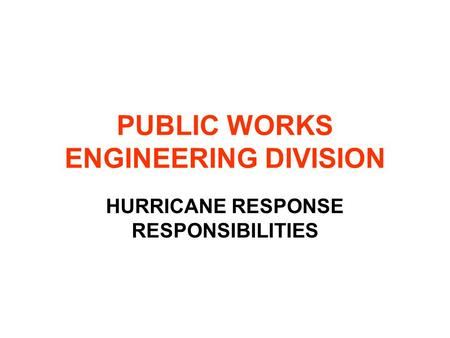 PUBLIC WORKS ENGINEERING DIVISION HURRICANE RESPONSE RESPONSIBILITIES.