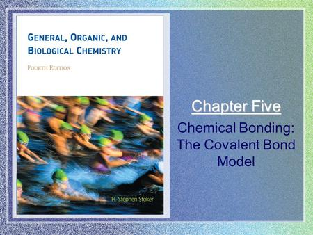 Chapter Five Chemical Bonding: The Covalent Bond Model.