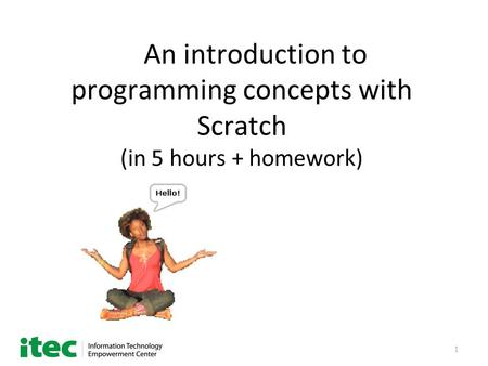 1 An introduction to programming concepts with Scratch (in 5 hours + homework)