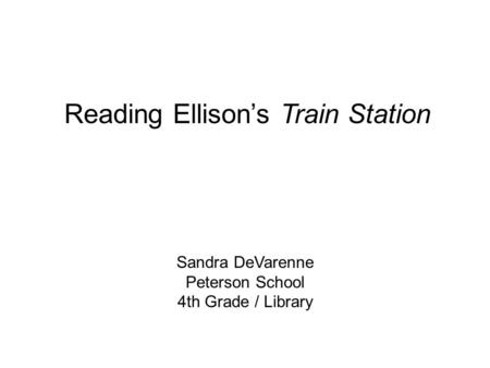 Sandra DeVarenne Peterson School 4th Grade / Library Reading Ellison's Train Station.