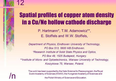 Spatial profiles of copper atom density in a Cu/Ne hollow cathode discharge P. Hartmann*, T.M. Adamowicz**, E. Stoffels and W.W. Stoffels, Department of.