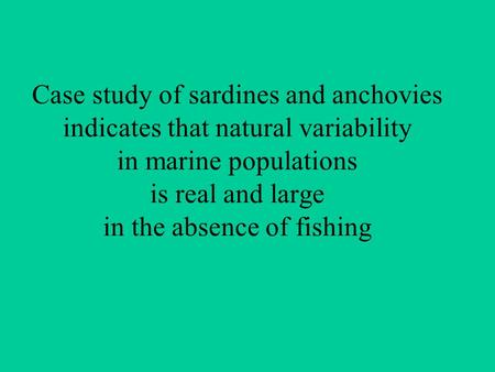 Case study of sardines and anchovies indicates that natural variability in marine populations is real and large in the absence of fishing.