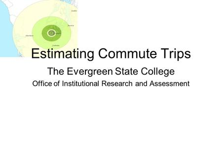 Estimating Commute Trips The Evergreen State College Office of Institutional Research and Assessment.