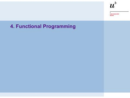 4. Functional Programming. © O. Nierstrasz PS — Functional Programming 4.2 Roadmap  Functional vs. Imperative Programming  Pattern Matching  Referential.