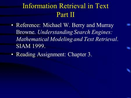 Information Retrieval in Text Part II Reference: Michael W. Berry and Murray Browne. Understanding Search Engines: Mathematical Modeling and Text Retrieval.