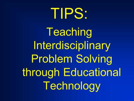 TIPS: Teaching Interdisciplinary Problem Solving through Educational Technology.