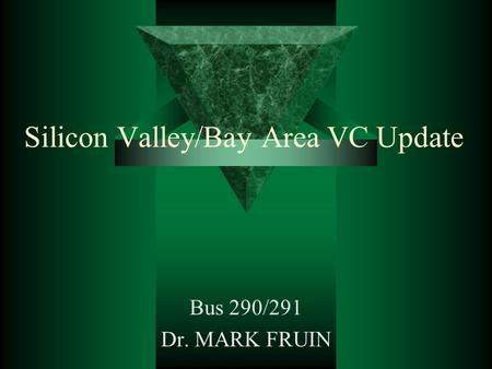 Silicon Valley/Bay Area VC Update Bus 290/291 Dr. MARK FRUIN.