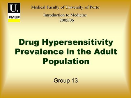 Drug Hypersensitivity Prevalence in the Adult Population Group 13 Medical Faculty of University of Porto Medical Faculty of University of Porto Introduction.