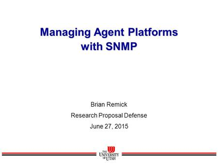 Managing Agent Platforms with SNMP Brian Remick Research Proposal Defense June 27, 2015.