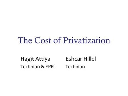 The Cost of Privatization Hagit Attiya Eshcar Hillel Technion & EPFLTechnion.