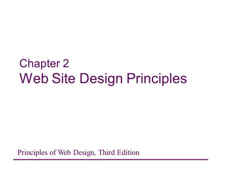 Chapter 2 Web Site Design Principles Principles of Web Design, Third Edition.