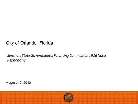 City of Orlando, Florida August 16, 2010 Sunshine State Governmental Financing Commission 1986 Notes Refinancing.