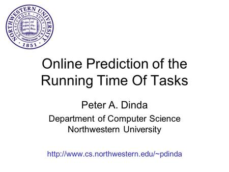 Online Prediction of the Running Time Of Tasks Peter A. Dinda Department of Computer Science Northwestern University
