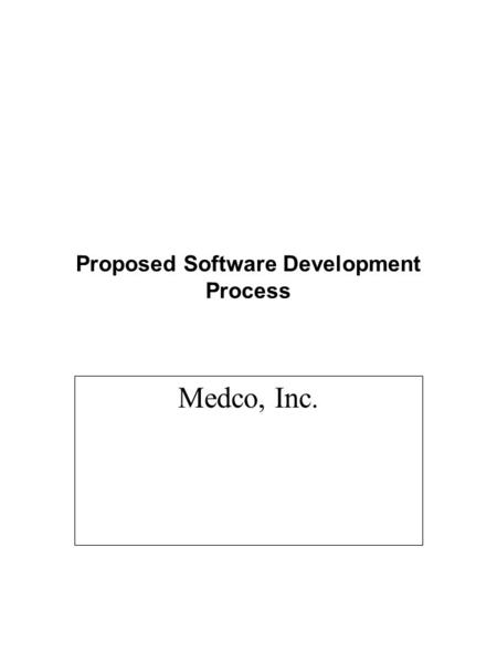 Proposed Software Development Process Medco, Inc..