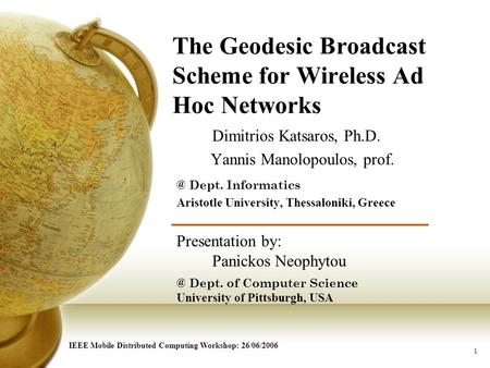 1 The Geodesic Broadcast Scheme for Wireless Ad Hoc Networks Dimitrios Katsaros, Ph.D. Yannis Manolopoulos, Dept. Informatics Aristotle University,