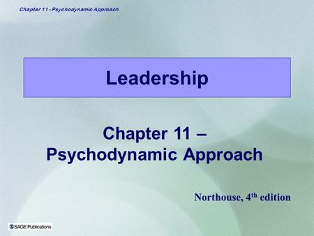 Chapter 11 - Psychodynamic Approach Leadership Chapter 11 – Psychodynamic Approach Northouse, 4 th edition.