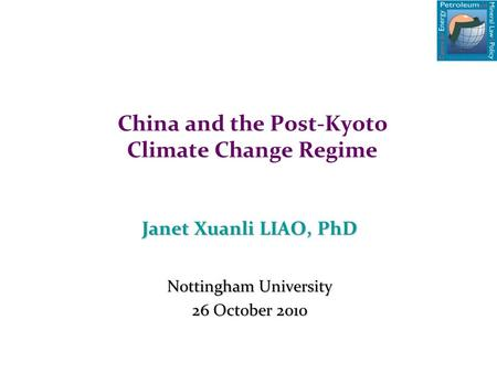 <strong>China</strong> and the Post-Kyoto Climate Change Regime Janet Xuanli LIAO, PhD Nottingham University 26 October 2010.