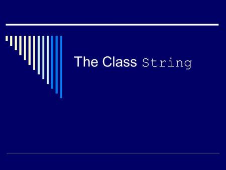 The Class String. String Constants and Variables  There is no primitive type for strings in Java.  There is a class called String that can be used to.