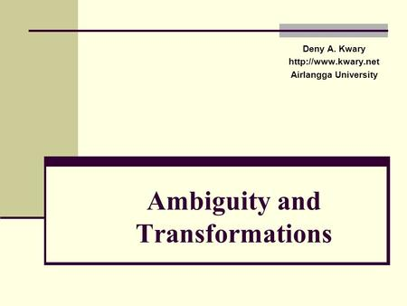 Ambiguity and Transformations Deny A. Kwary  Airlangga University.