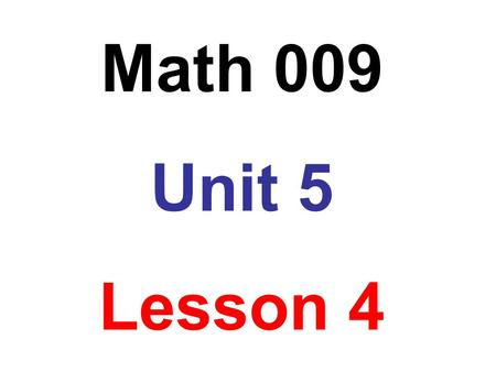 Math 009 Unit 5 Lesson 4. Obj: To determine whether a proportion is true A proportion is a statement of equality between two ratios or between two rates.