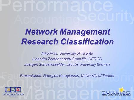 <strong>Network</strong> Management Research Classification <strong>Network</strong> Management Research Classification Aiko Pras, University of Twente Lisandro Zambenedetti Granville,