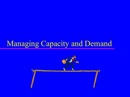 Managing Capacity and Demand. Learning Objectives u Describe the strategies for matching capacity and demand for services. u Recommend an overbooking.