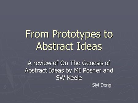 From Prototypes to Abstract Ideas A review of On The Genesis of Abstract Ideas by MI Posner and SW Keele Siyi Deng.