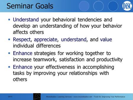 Moonshadow Learning Services - www.moonshadow.net - Tools for Improving Your Performance Seminar Goals  Understand your behavioral tendencies and develop.