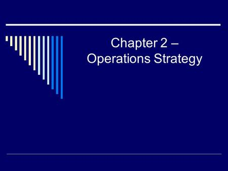 Chapter 2 – Operations Strategy. 2000 by Prentice-Hall, Inc2 Chapter 1 Review 1. The role of operations is to: 2. What are three types of transformation.
