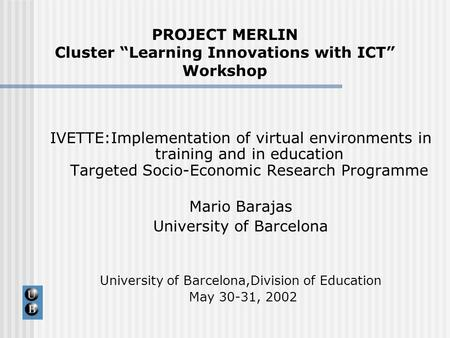 IVETTE:Implementation of virtual environments in training and in education Targeted Socio-Economic Research Programme Mario Barajas University of Barcelona.