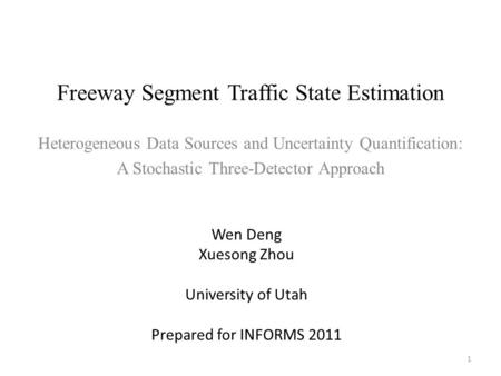 Freeway Segment Traffic State Estimation Heterogeneous Data Sources and Uncertainty Quantification: A Stochastic Three-Detector Approach 1 Wen Deng Xuesong.