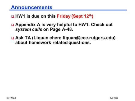331 W02.1Fall 2003 Announcements  HW1 is due on this Friday (Sept 12 th )  Appendix A is very helpful to HW1. Check out system calls on Page A-48. 