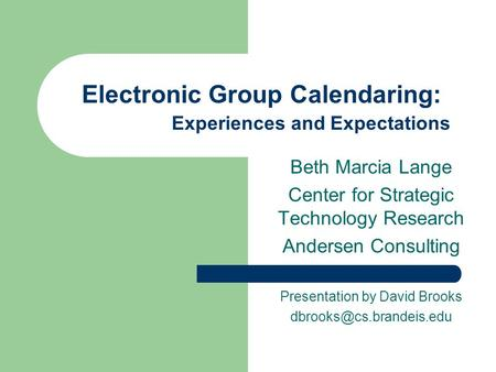 Electronic Group Calendaring: Experiences and Expectations Beth Marcia Lange Center for Strategic Technology Research Andersen Consulting Presentation.