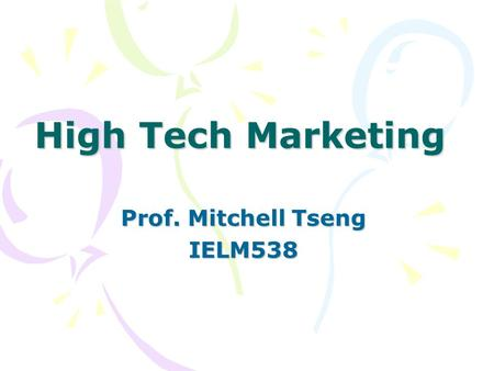 High Tech Marketing Prof. Mitchell Tseng IELM538.