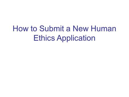 How to Submit a New Human Ethics Application. Click to create a new Human Ethics application for a brand new study.