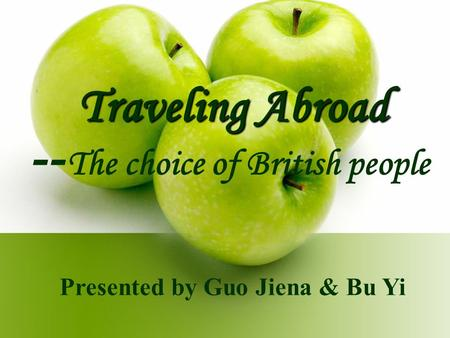 Traveling Abroad -- The choice of British people Presented by Guo Jiena & Bu Yi.