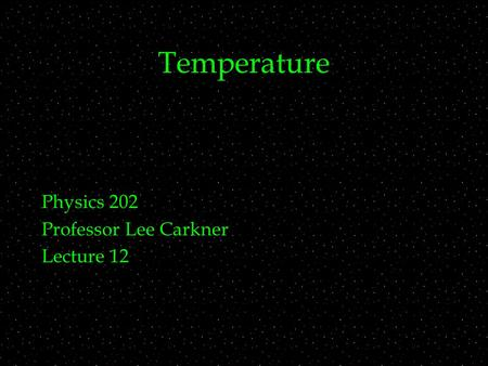Temperature Physics 202 Professor Lee Carkner Lecture 12.