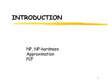 1 INTRODUCTION NP, NP-hardness Approximation PCP.