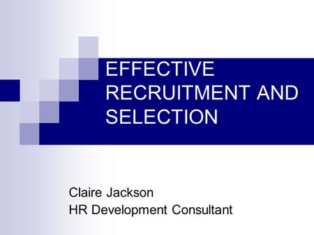 EFFECTIVE RECRUITMENT AND SELECTION