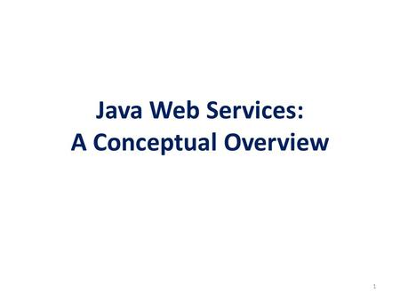 Java Web Services: A Conceptual Overview 1. Introduction Use Application Program Interfaces (APIs) platform – building embedded applications, desktop.