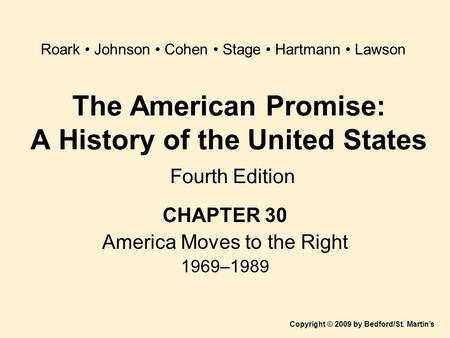 The American Promise: A History of the United States Fourth Edition CHAPTER 30 America Moves to the Right 1969–1989 Copyright © 2009 by Bedford/St. Martin's.